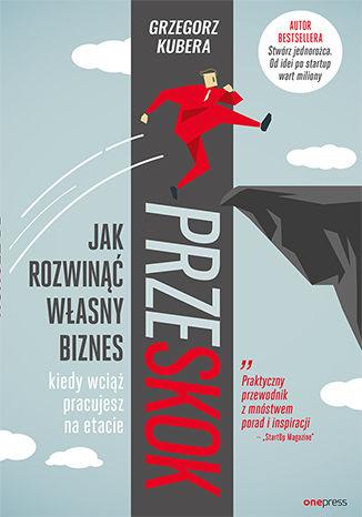 98a2805e2c9ae851c3ab5431173e2ba5przesk Premiera drugiej książki Grzegorza Kubery! Przeskok. Jak rozwinąć własny biznes kiedy wciąż pracujesz na etacie.